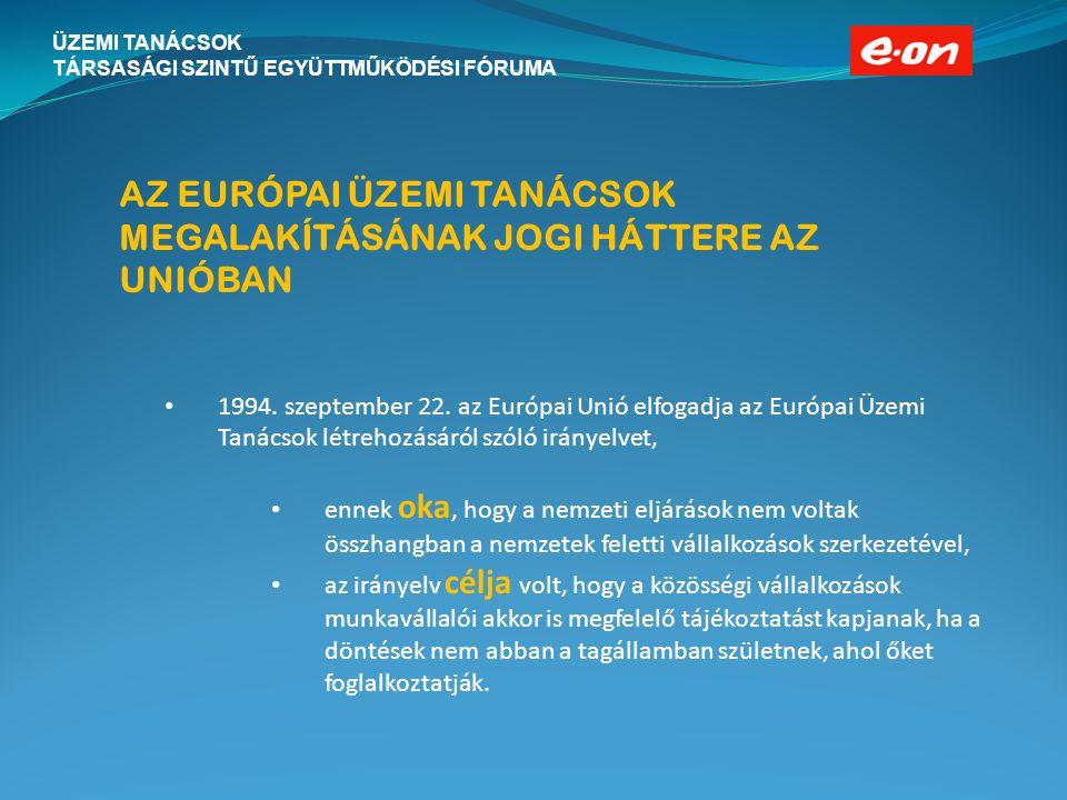 ÜZEMI TANÁCSOK TÁRSASÁGI SZINTŰ EGYÜTTMŰKÖDÉSI FÓRUMA AZ EURÓPAI ÜZEMI TANÁCSOK MEGALAKÍTÁSÁNAK JOGI HÁTTERE AZ UNIÓBAN 1994. szeptember 22. az Európa