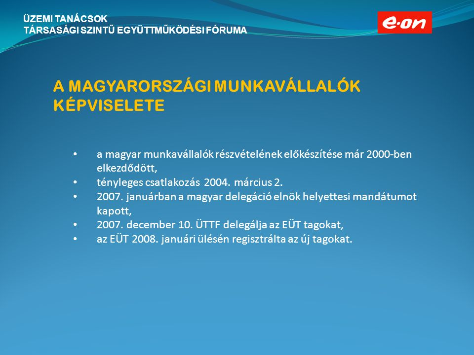 ÜZEMI TANÁCSOK TÁRSASÁGI SZINTŰ EGYÜTTMŰKÖDÉSI FÓRUMA A MAGYARORSZÁGI MUNKAVÁLLALÓK KÉPVISELETE a magyar munkavállalók részvételének előkészítése már 2000-ben elkezdődött, tényleges csatlakozás 2004.