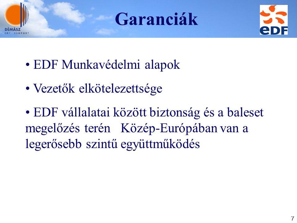 7 Garanciák EDF Munkavédelmi alapok Vezetők elkötelezettsége EDF vállalatai között biztonság és a baleset megelőzés terén Közép-Európában van a legerősebb szintű együttműködés