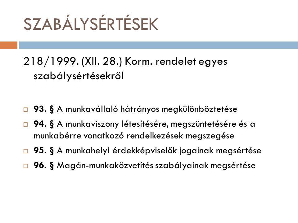 SZABÁLYSÉRTÉSEK 218/1999. (XII. 28.) Korm. rendelet egyes szabálysértésekről  93. § A munkavállaló hátrányos megkülönböztetése  94. § A munkaviszony