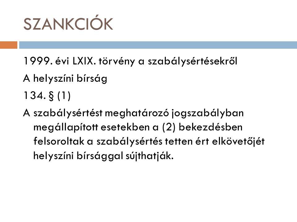 SZANKCIÓK 1999. évi LXIX. törvény a szabálysértésekről A helyszíni bírság 134. § (1) A szabálysértést meghatározó jogszabályban megállapított esetekbe