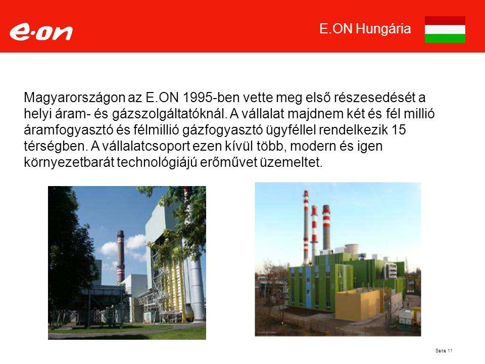 Seite 11 E.ON Hungária Magyarországon az E.ON 1995-ben vette meg első részesedését a helyi áram- és gázszolgáltatóknál.