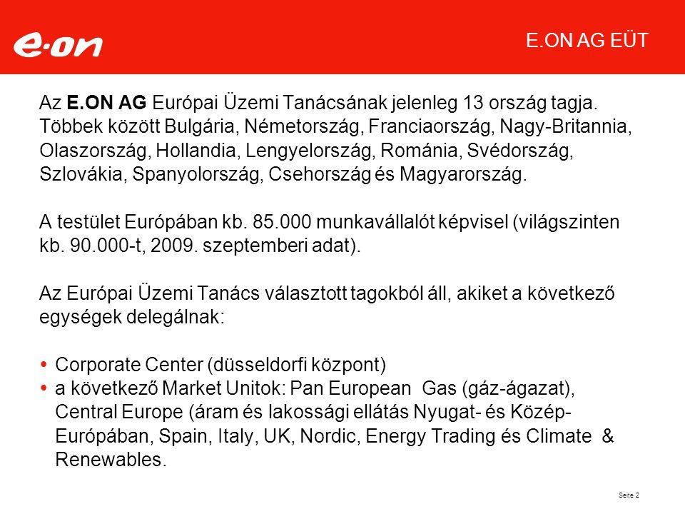 Seite 2 E.ON AG EÜT Az E.ON AG Európai Üzemi Tanácsának jelenleg 13 ország tagja.