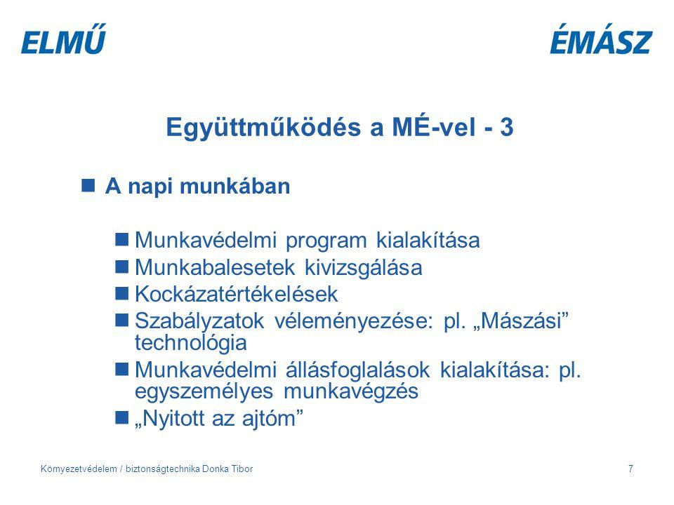 """Környezetvédelem / biztonságtechnika Donka Tibor8 Együttműködés a MÉ-vel - 4 A legfontosabb előnyök A munkavédelemmel foglakozó munkatársak létszáma megduplázódott A munkatársak minden csoportját reprezentálják- szakmai ismeretek Közvetlen információ forrás Informális kapcsolatok """"Külső szem A MÉ-k tevékenysége erősíti a """"hivatásosok pozíciót A MÉ-k nem ellenfelek, PARTNEREK!"""