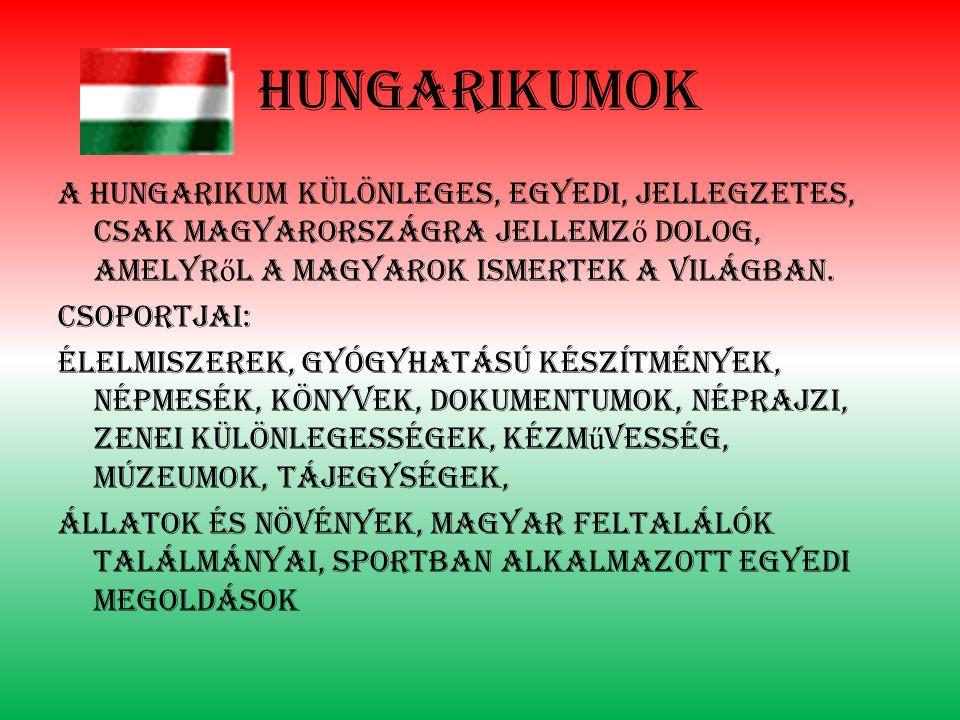 hungarikumok A hungarikum különleges, egyedi, jellegzetes, csak Magyarországra jellemz ő Dolog, amelyr ő l a magyarok ismertek a világban.