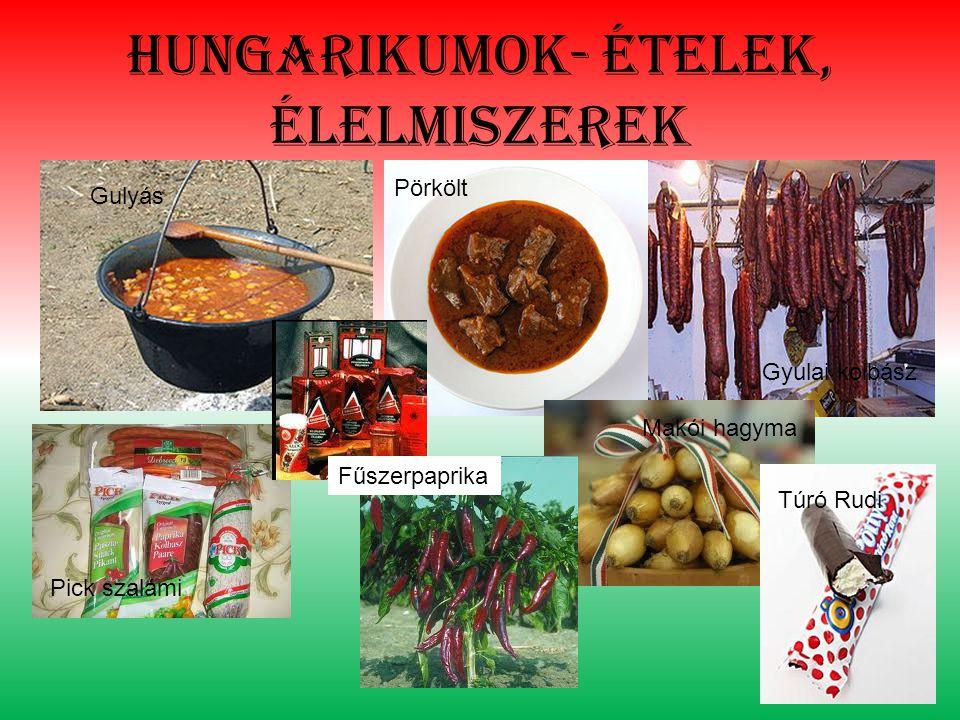 Hungarikumok- ételek, élelmiszerek Gulyás Pörkölt Fűszerpaprika Gyulai kolbász Pick szalámi Makói hagyma Túró Rudi
