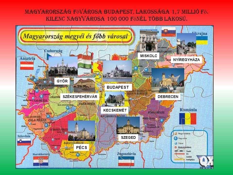 Magyarország f ő városa Budapest, lakossága 1,7 millió f ő.