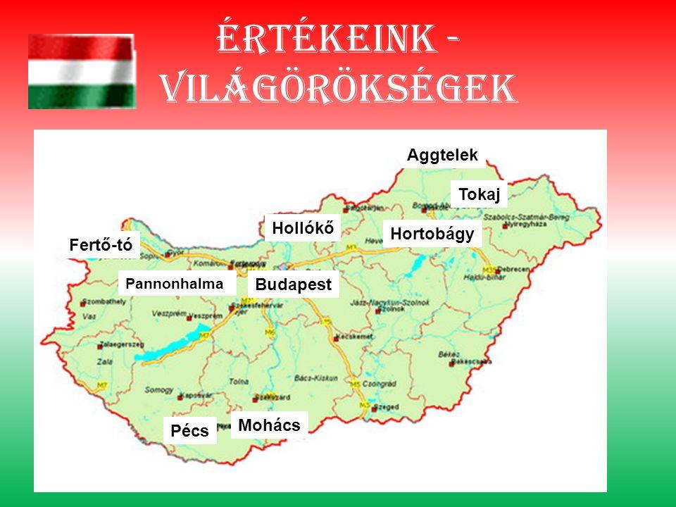 Értékeink - világörökségek Aggtelek Hollókő Budapest Mohács Fertő-tó Hortobágy Pécs Tokaj Pannonhalma