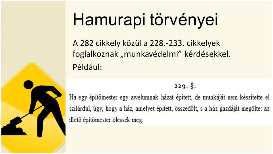 """Hamurapi törvényei A 282 cikkely közül a 228.-233. cikkelyek foglalkoznak """"munkavédelmi"""" kérdésekkel. Például:"""