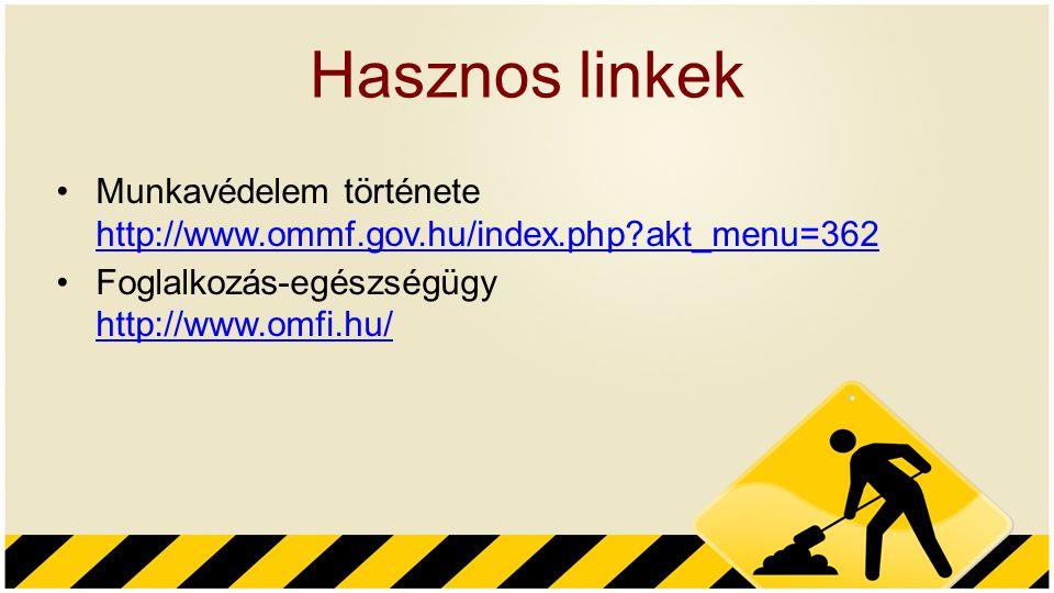 Hasznos linkek Munkavédelem története http://www.ommf.gov.hu/index.php?akt_menu=362 http://www.ommf.gov.hu/index.php?akt_menu=362 Foglalkozás-egészség