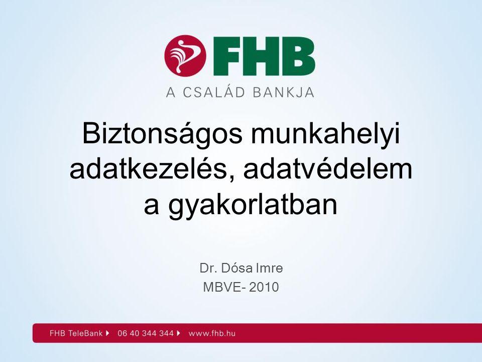Biztonságos munkahelyi adatkezelés, adatvédelem a gyakorlatban Dr. Dósa Imre MBVE- 2010