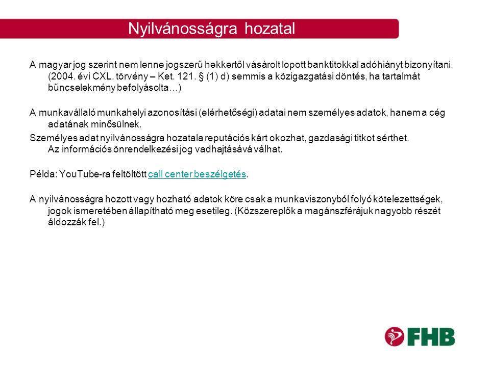 Nyilvánosságra hozatal A magyar jog szerint nem lenne jogszerű hekkertől vásárolt lopott banktitokkal adóhiányt bizonyítani. (2004. évi CXL. törvény –