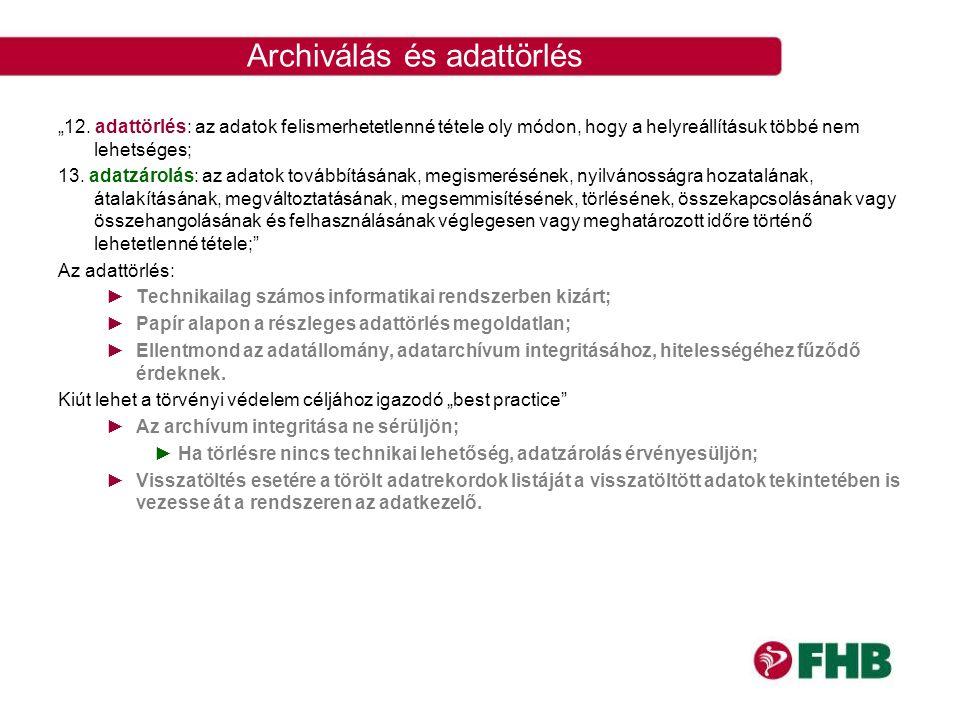 """Archiválás és adattörlés """"12. adattörlés: az adatok felismerhetetlenné tétele oly módon, hogy a helyreállításuk többé nem lehetséges; 13. adatzárolás:"""
