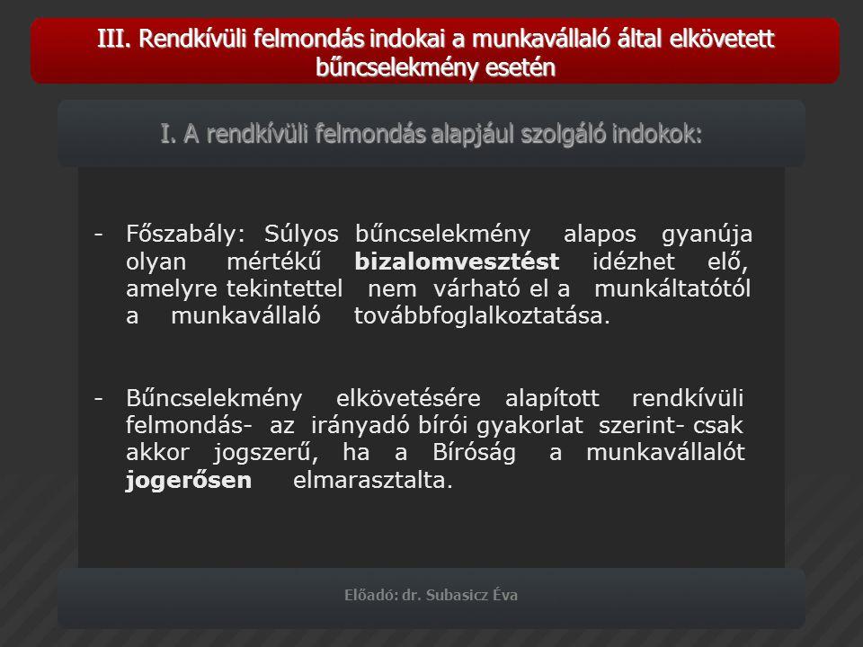 III. Rendkívüli felmondás indokai a munkavállaló által elkövetett bűncselekmény esetén Előadó: dr. Subasicz Éva -Főszabály: Súlyos bűncselekmény alapo