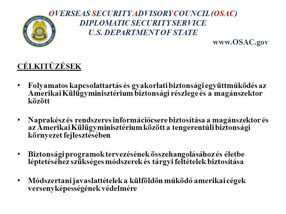 CÉLKITŰZÉSEK Folyamatos kapcsolattartás és gyakorlati biztonsági együttműködés az Amerikai Külügyminisztérium biztonsági részlege és a magánszektor kö
