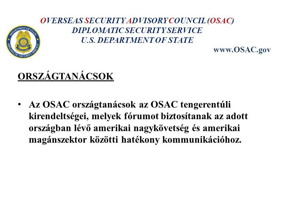 ORSZÁGTANÁCSOK Az OSAC országtanácsok az OSAC tengerentúli kirendeltségei, melyek fórumot biztosítanak az adott országban lévő amerikai nagykövetség és amerikai magánszektor közötti hatékony kommunikációhoz.