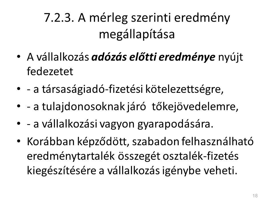 7.2.3. A mérleg szerinti eredmény megállapítása A vállalkozás adózás előtti eredménye nyújt fedezetet - a társaságiadó-fizetési kötelezettségre, - a t
