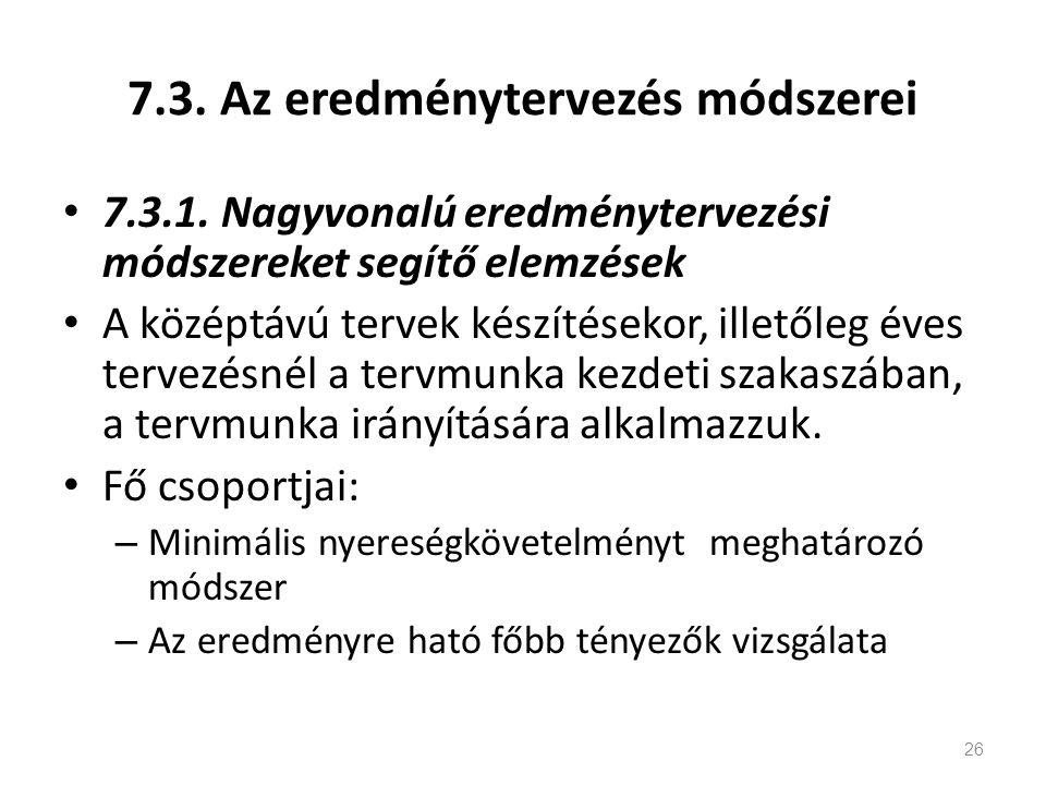 7.3. Az eredménytervezés módszerei 7.3.1. Nagyvonalú eredménytervezési módszereket segítő elemzések A középtávú tervek készítésekor, illetőleg éves te