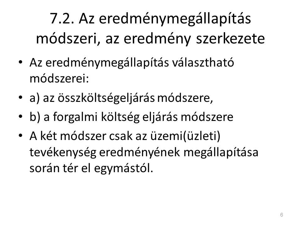 7.2. Az eredménymegállapítás módszeri, az eredmény szerkezete Az eredménymegállapítás választható módszerei: a) az összköltségeljárás módszere, b) a f