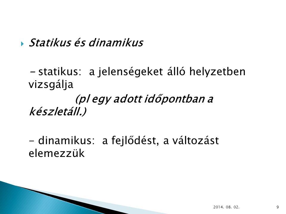  Statikus és dinamikus - statikus: a jelenségeket álló helyzetben vizsgálja (pl egy adott időpontban a készletáll.) - dinamikus: a fejlődést, a változást elemezzük 2014.