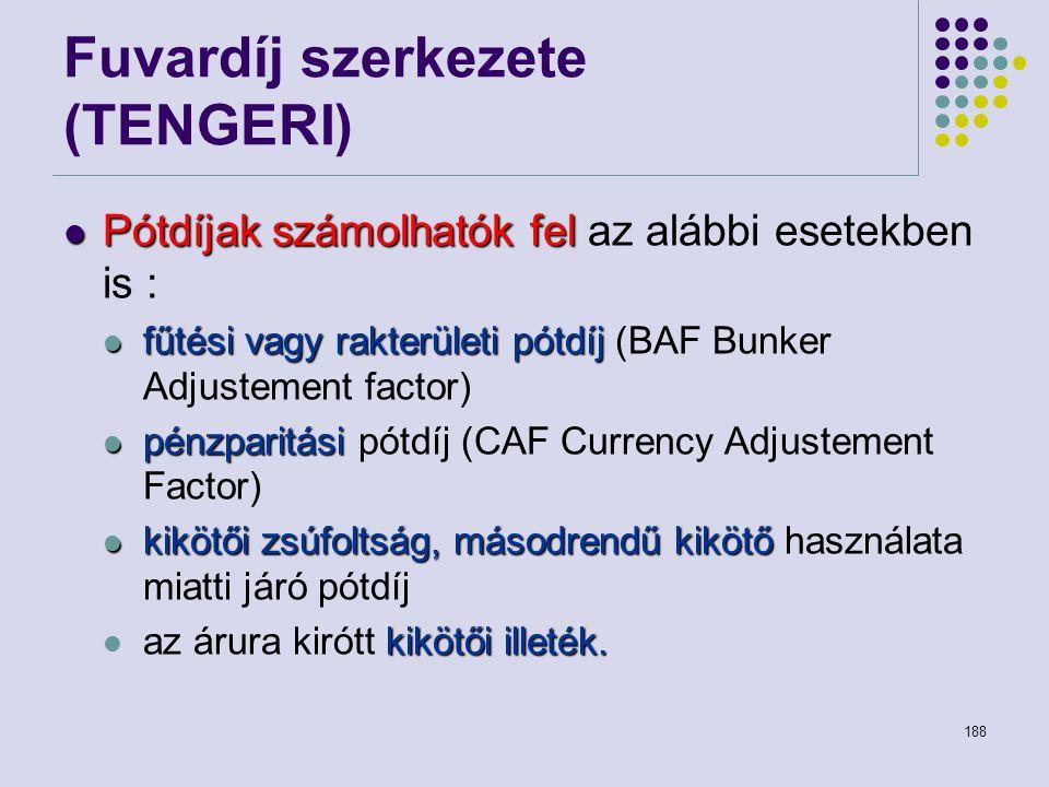 188 Fuvardíj szerkezete (TENGERI) Pótdíjak számolhatók fel Pótdíjak számolhatók fel az alábbi esetekben is : fűtési vagy rakterületi pótdíj fűtési vag