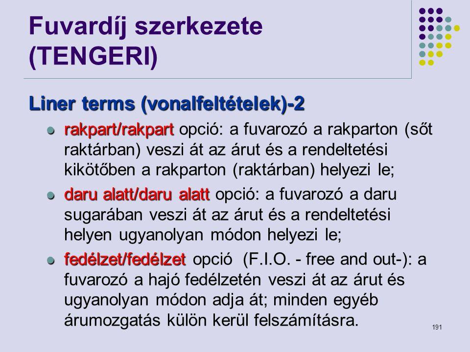 191 Fuvardíj szerkezete (TENGERI) Liner terms (vonalfeltételek)-2 rakpart/rakpart rakpart/rakpart opció: a fuvarozó a rakparton (sőt raktárban) veszi