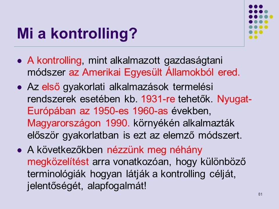 81 Mi a kontrolling? A kontrolling, mint alkalmazott gazdaságtani módszer az Amerikai Egyesült Államokból ered. Az első gyakorlati alkalmazások termel