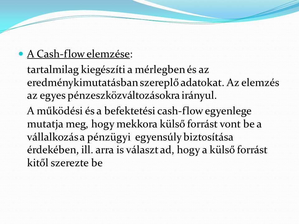 A Cash-flow elemzése: tartalmilag kiegészíti a mérlegben és az eredménykimutatásban szereplő adatokat. Az elemzés az egyes pénzeszközváltozásokra irán