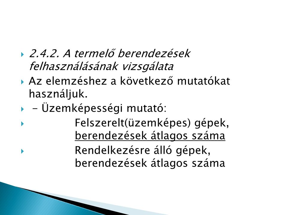  2.4.2. A termelő berendezések felhasználásának vizsgálata  Az elemzéshez a következő mutatókat használjuk.  - Üzemképességi mutató:  Felszerelt(ü