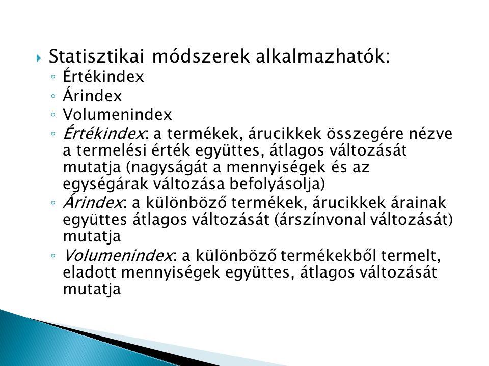  Statisztikai módszerek alkalmazhatók: ◦ Értékindex ◦ Árindex ◦ Volumenindex ◦ Értékindex: a termékek, árucikkek összegére nézve a termelési érték eg
