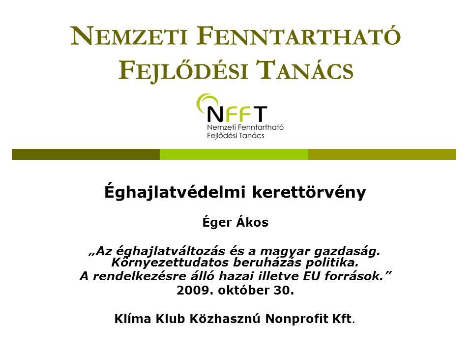 """N EMZETI F ENNTARTHATÓ F EJLŐDÉSI T ANÁCS Éghajlatvédelmi kerettörvény Éger Ákos """"Az éghajlatváltozás és a magyar gazdaság."""