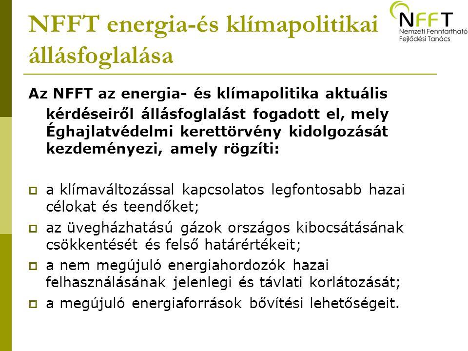 NFFT energia-és klímapolitikai állásfoglalása Az NFFT az energia- és klímapolitika aktuális kérdéseiről állásfoglalást fogadott el, mely Éghajlatvédelmi kerettörvény kidolgozását kezdeményezi, amely rögzíti:  a klímaváltozással kapcsolatos legfontosabb hazai célokat és teendőket;  az üvegházhatású gázok országos kibocsátásának csökkentését és felső határértékeit;  a nem megújuló energiahordozók hazai felhasználásának jelenlegi és távlati korlátozását;  a megújuló energiaforrások bővítési lehetőségeit.