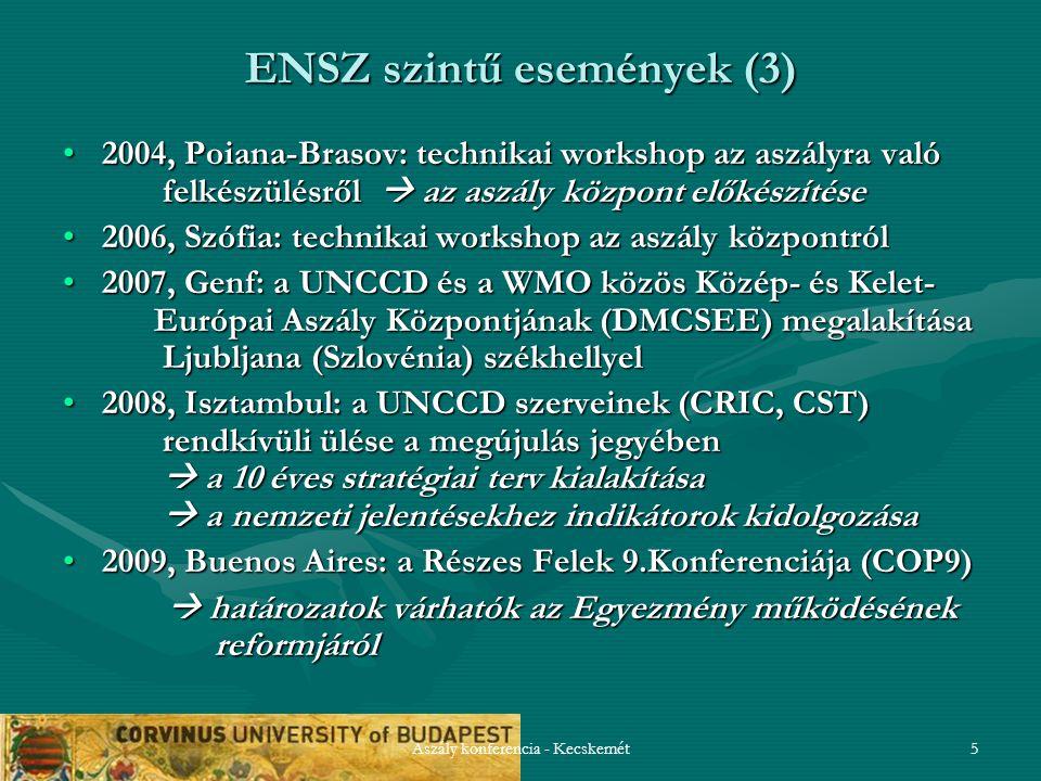 Aszály konferencia - Kecskemét5 ENSZ szintű események (3) 2004, Poiana-Brasov: technikai workshop az aszályra való felkészülésről  az aszály központ