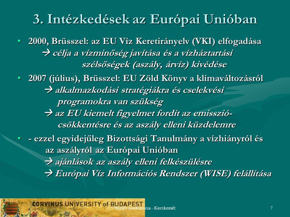 Aszály konferencia - Kecskemét7 3. Intézkedések az Európai Unióban 2000, Brüsszel: az EU Víz Keretirányelv (VKI) elfogadása  célja a vízminőség javít