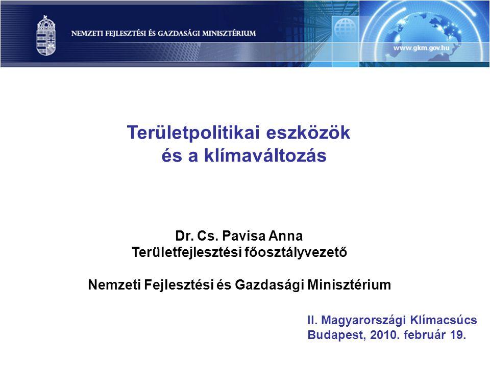 Területpolitikai eszközök és a klímaváltozás Dr. Cs. Pavisa Anna Területfejlesztési főosztályvezető Nemzeti Fejlesztési és Gazdasági Minisztérium II.