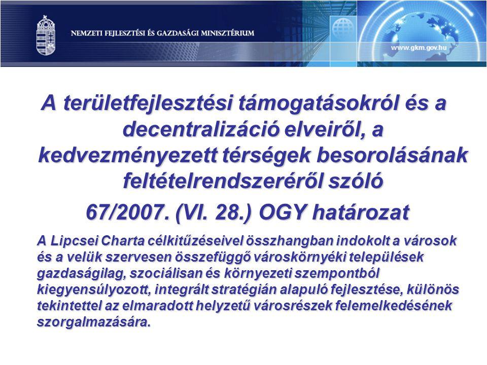 A területfejlesztési támogatásokról és a decentralizáció elveiről, a kedvezményezett térségek besorolásának feltételrendszeréről szóló 67/2007. (VI. 2