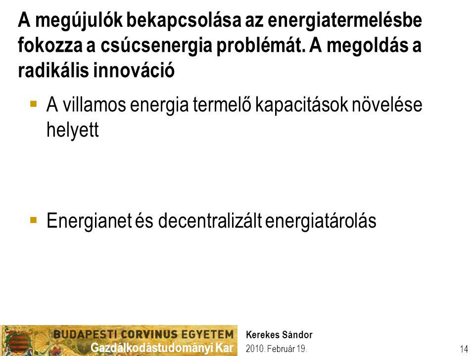 Gazdálkodástudományi Kar 2010. Február 19. Kerekes Sándor 14 A megújulók bekapcsolása az energiatermelésbe fokozza a csúcsenergia problémát. A megoldá