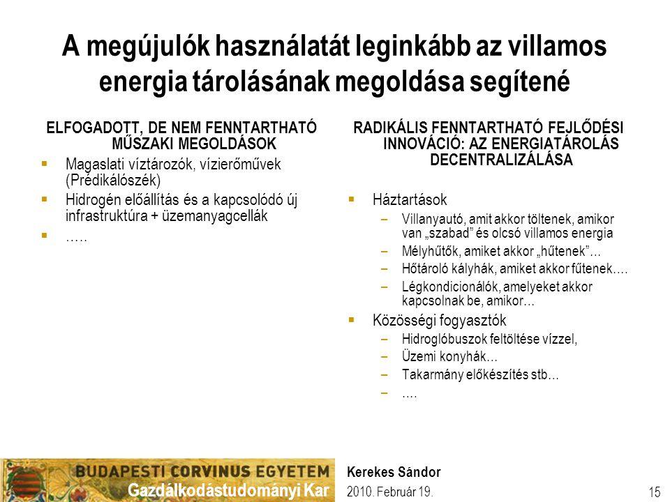 Gazdálkodástudományi Kar 2010. Február 19. Kerekes Sándor 15 A megújulók használatát leginkább az villamos energia tárolásának megoldása segítené ELFO