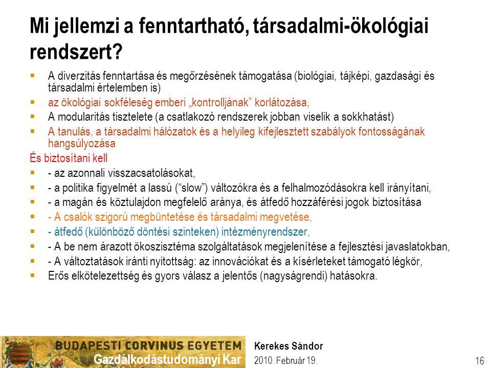 Gazdálkodástudományi Kar 2010. Február 19. Kerekes Sándor 16 Mi jellemzi a fenntartható, társadalmi-ökológiai rendszert?  A diverzitás fenntartása és
