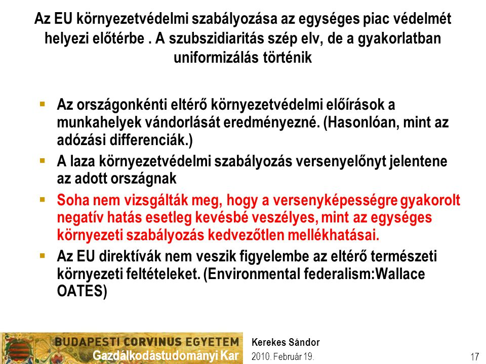 Gazdálkodástudományi Kar 2010. Február 19. Kerekes Sándor 17 Az EU környezetvédelmi szabályozása az egységes piac védelmét helyezi előtérbe. A szubszi