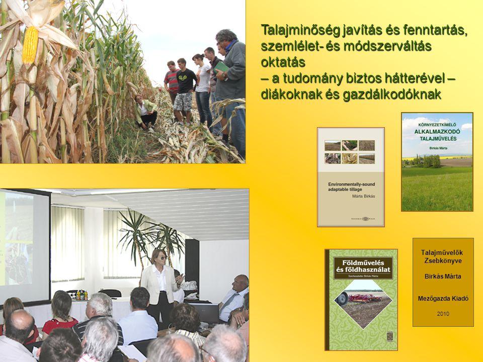 Talajművelők Zsebkönyve Birkás Márta Mezőgazda Kiadó 2010 Talajminőség javítás és fenntartás, szemlélet- és módszerváltás oktatás – a tudomány biztos hátterével – diákoknak és gazdálkodóknak