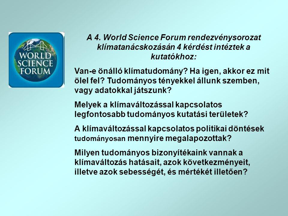 A 4. World Science Forum rendezvénysorozat klímatanácskozásán 4 kérdést intéztek a kutatókhoz: Van-e önálló klímatudomány? Ha igen, akkor ez mit ölel