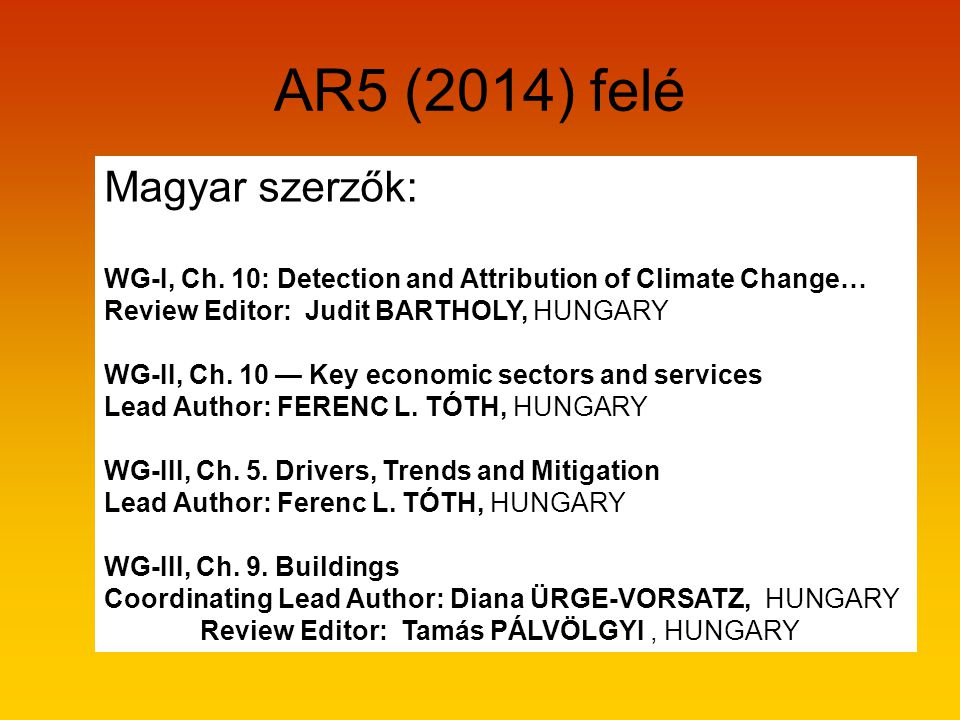 AR5 (2014) felé Magyar szerzők: WG-I, Ch. 10: Detection and Attribution of Climate Change… Review Editor: Judit BARTHOLY, HUNGARY WG-II, Ch. 10 — Key