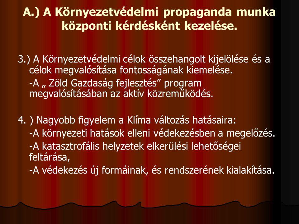 A.) A Környezetvédelmi propaganda munka központi kérdésként kezelése. 3.) A Környezetvédelmi célok összehangolt kijelölése és a célok megvalósítása fo