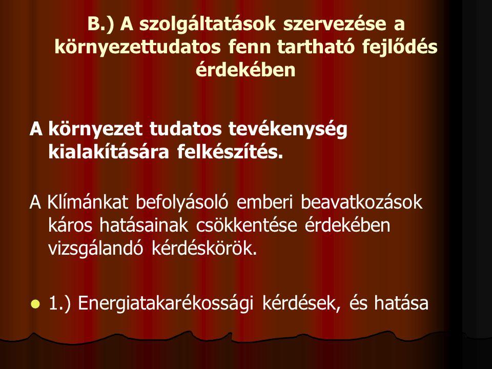 B.) A szolgáltatások szervezése a környezettudatos fenn tartható fejlődés érdekében A környezet tudatos tevékenység kialakítására felkészítés. A Klímá