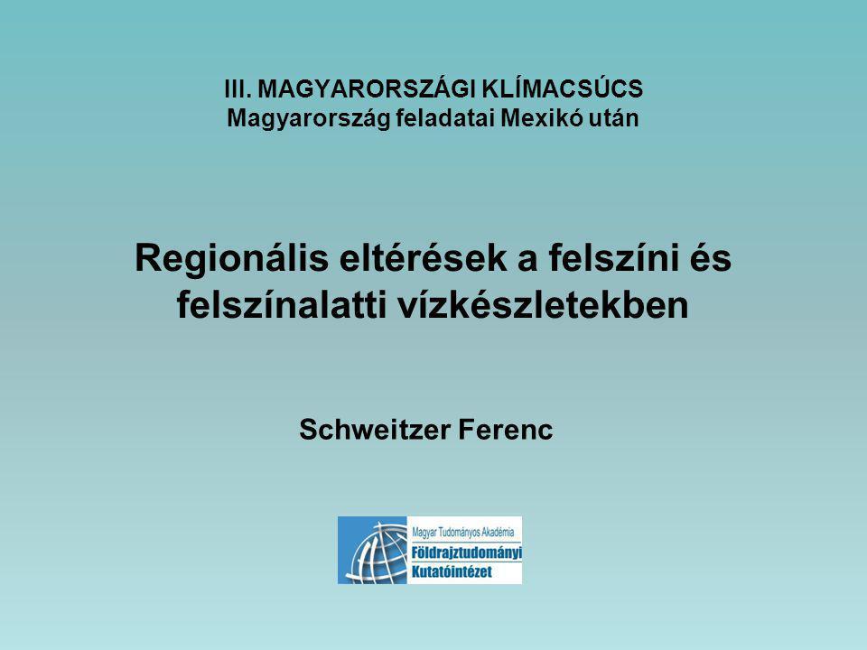 III. MAGYARORSZÁGI KLÍMACSÚCS Magyarország feladatai Mexikó után Regionális eltérések a felszíni és felszínalatti vízkészletekben Schweitzer Ferenc