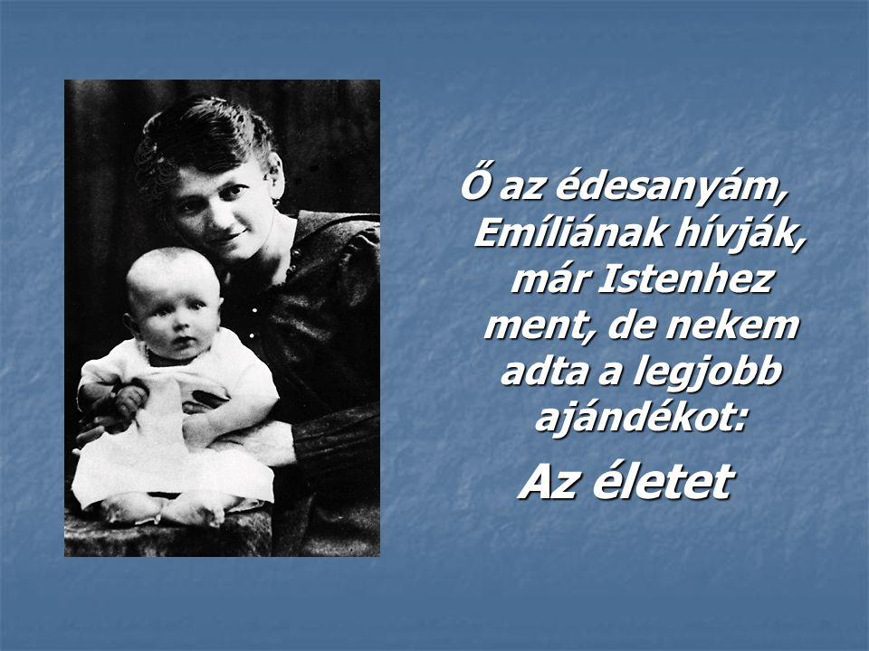 Ő az édesanyám, Emíliának hívják, már Istenhez ment, de nekem adta a legjobb ajándékot: Az életet
