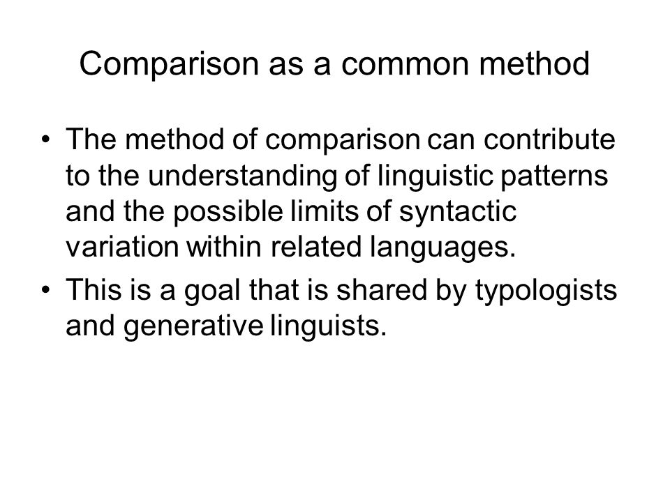Comparison as a common method The method of comparison can contribute to the understanding of linguistic patterns and the possible limits of syntactic variation within related languages.
