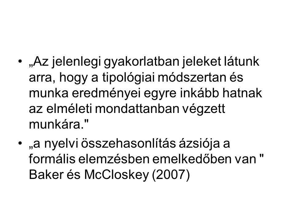 """""""Az jelenlegi gyakorlatban jeleket látunk arra, hogy a tipológiai módszertan és munka eredményei egyre inkább hatnak az elméleti mondattanban végzett munkára. """"a nyelvi összehasonlítás ázsiója a formális elemzésben emelkedőben van Baker és McCloskey (2007)"""