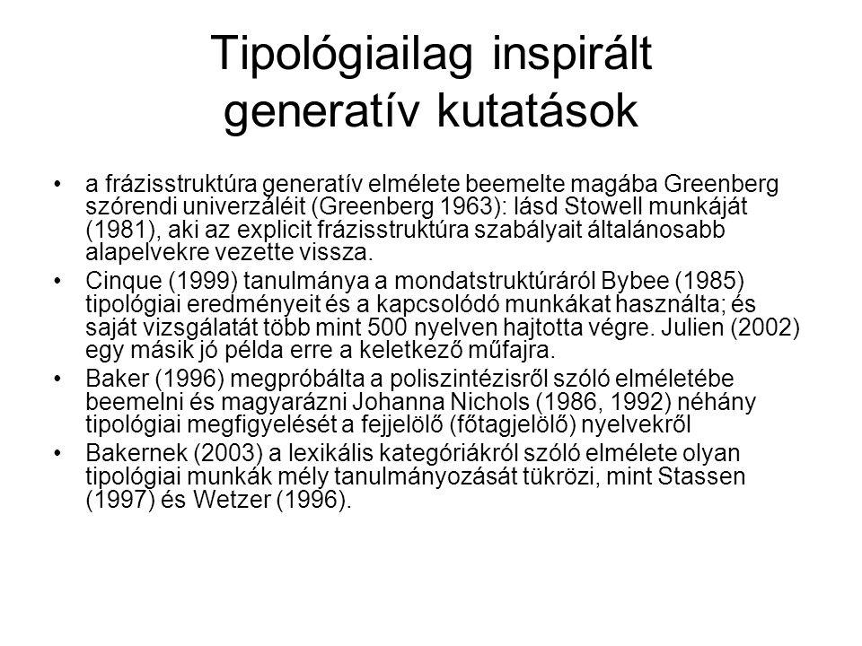 Tipológiailag inspirált generatív kutatások a frázisstruktúra generatív elmélete beemelte magába Greenberg szórendi univerzáléit (Greenberg 1963): lásd Stowell munkáját (1981), aki az explicit frázisstruktúra szabályait általánosabb alapelvekre vezette vissza.